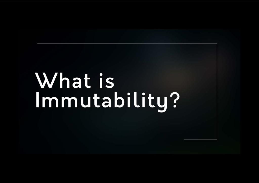 What is Immutability?
