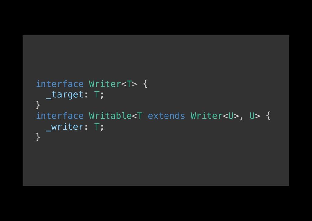 interface Writer<T> {! _target: T;! }! interfac...