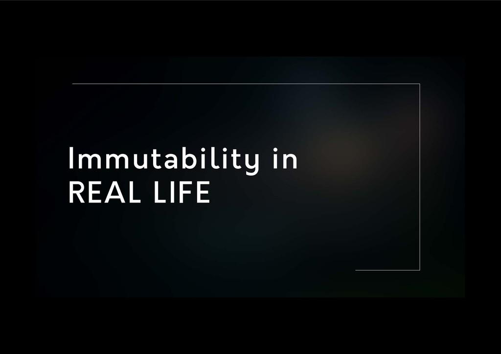 Immutability in REAL LIFE