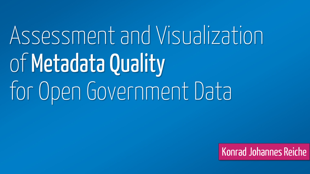 Assessment and Visualization of Metadata Qualit...