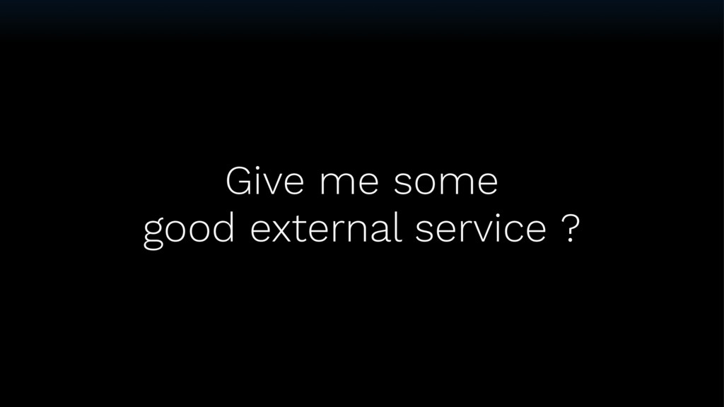Give me some good external service ?
