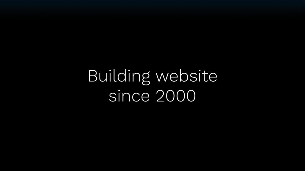Building website since 2000