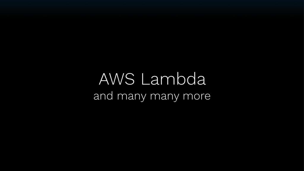 AWS Lambda and many many more