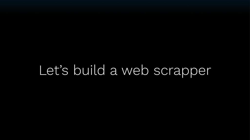 Let's build a web scrapper