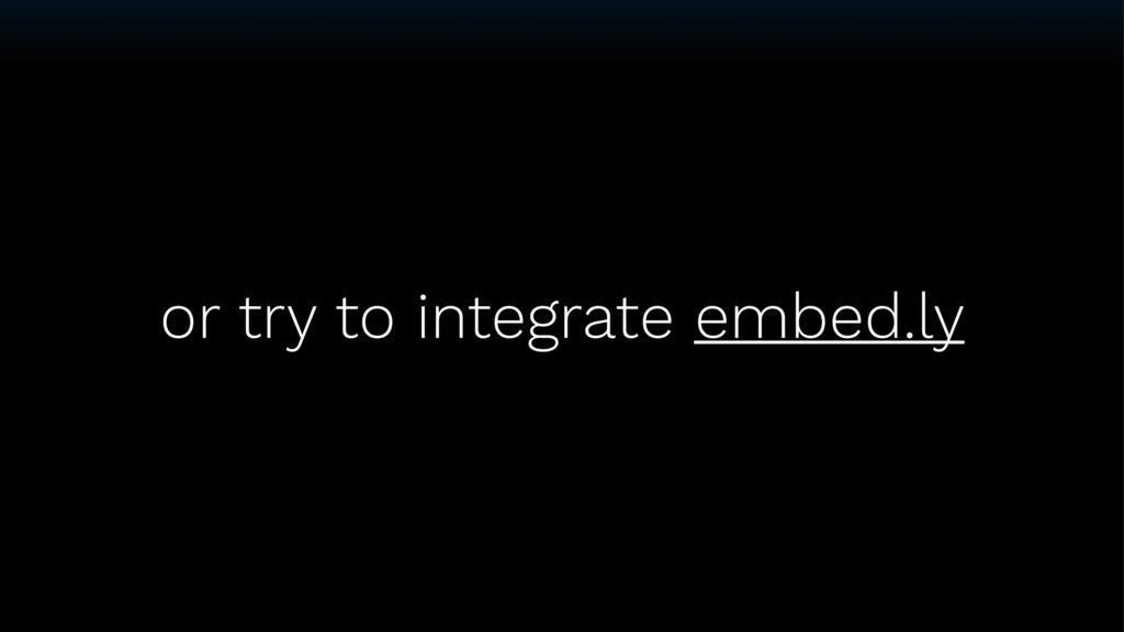 or try to integrate embed.ly