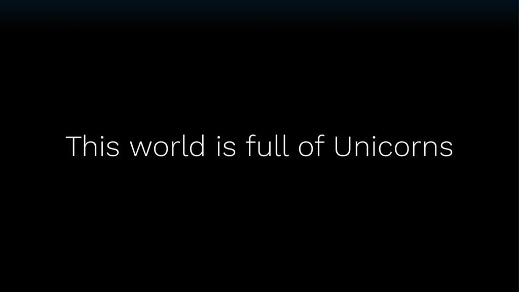 This world is full of Unicorns