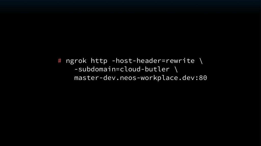 # ngrok http -host-header=rewrite \ -subdomain=...