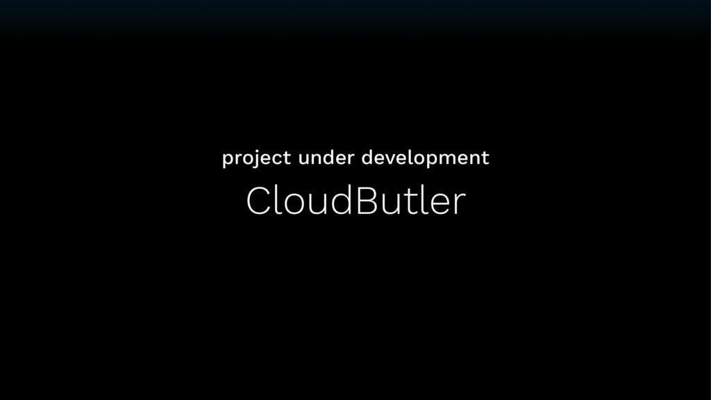CloudButler project under development