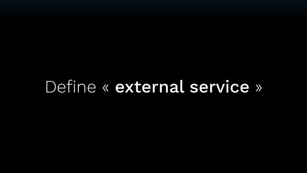 Define « external service »
