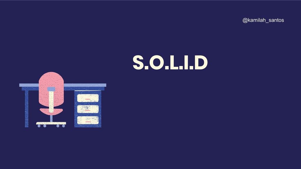 S.O.L.I.D @kamilah_santos