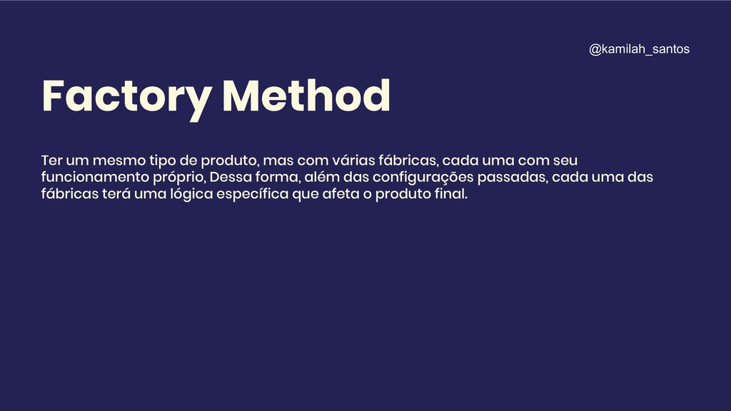 Factory Method Ter um mesmo tipo de produto, ma...