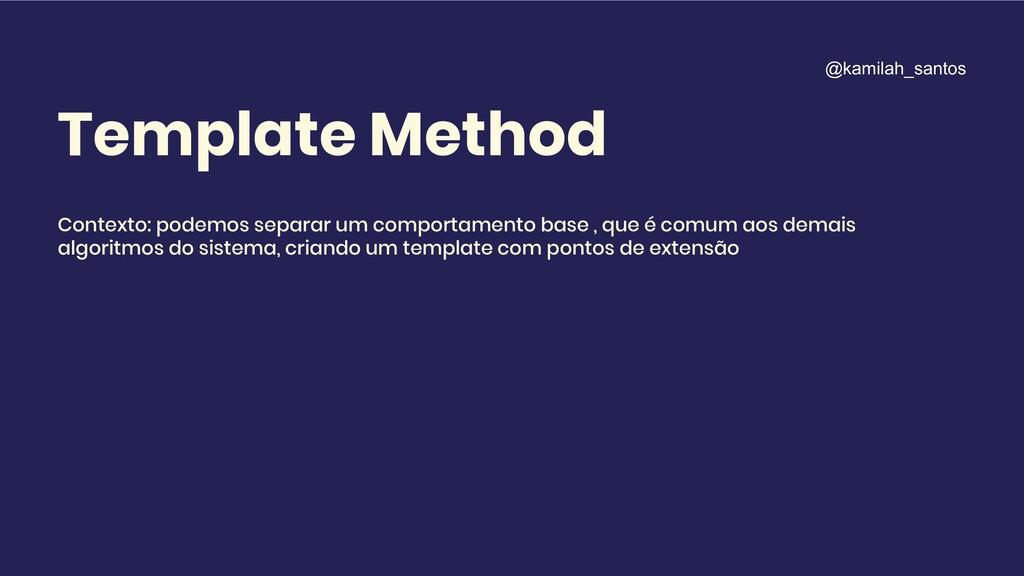 Template Method Contexto: podemos separar um co...