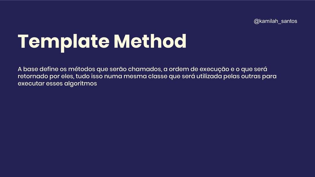 Template Method A base define os métodos que se...
