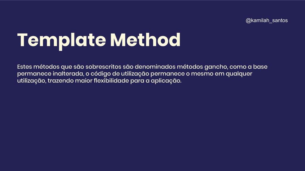 Template Method Estes métodos que são sobrescri...