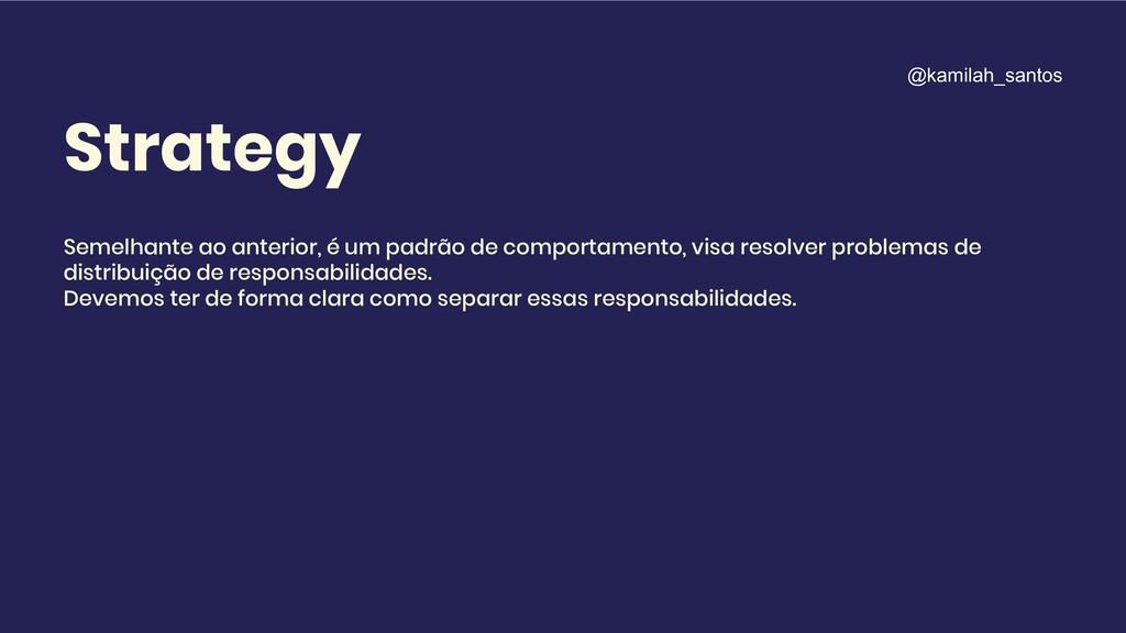 Strategy Semelhante ao anterior, é um padrão de...