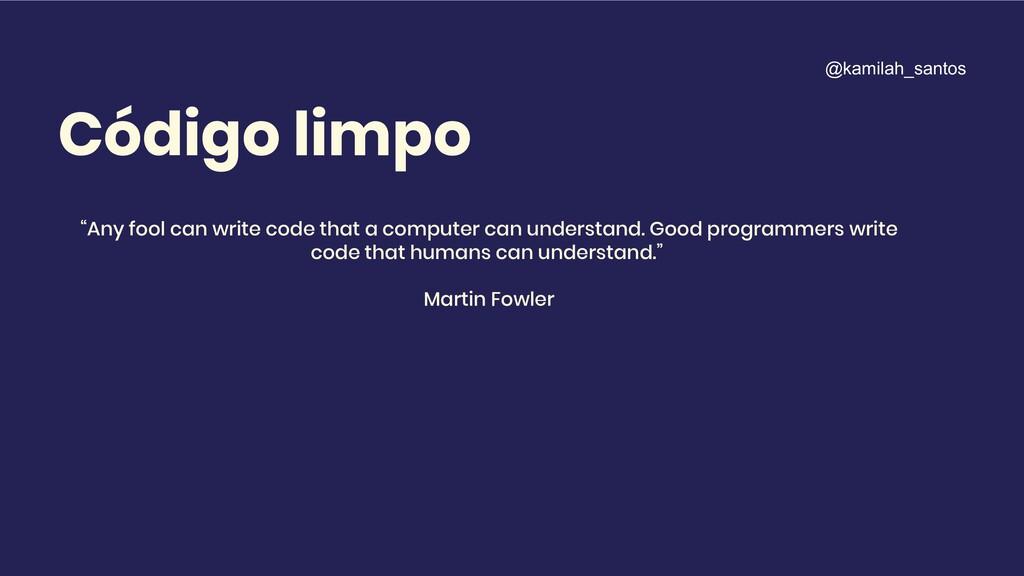 "Código limpo ""Any fool can write code that a co..."