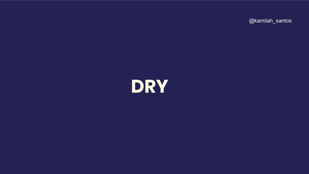 DRY @kamilah_santos