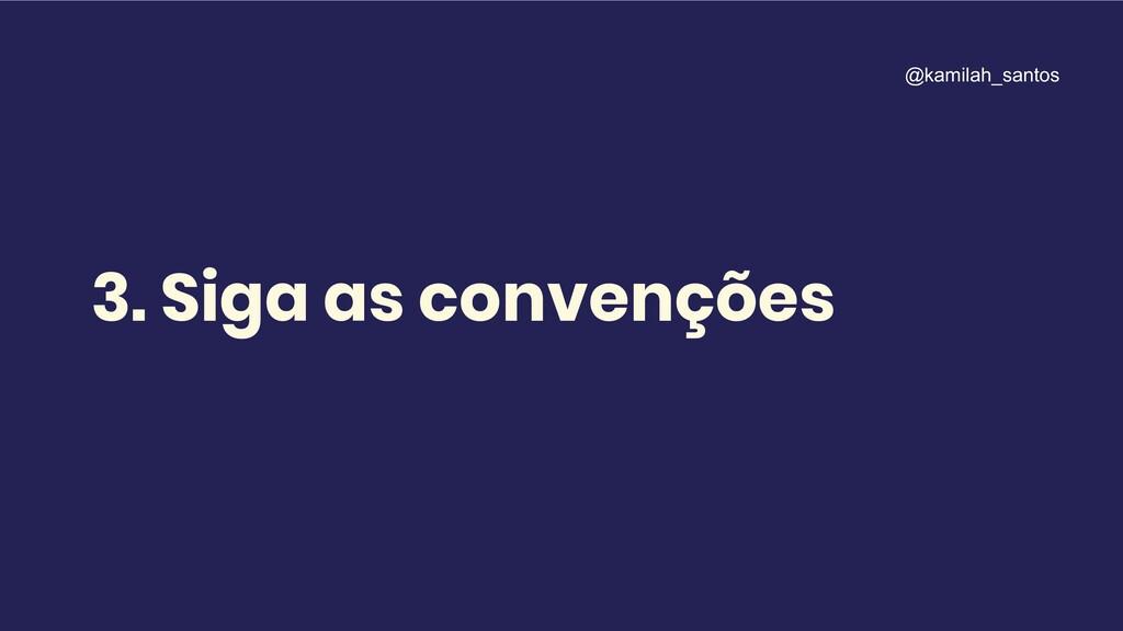 3. Siga as convenções @kamilah_santos
