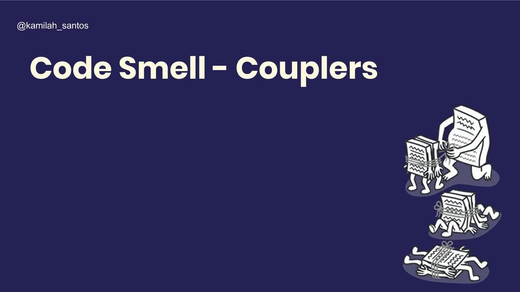 Code Smell - Couplers @kamilah_santos