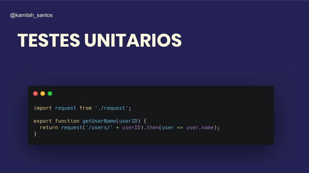 TESTES UNITARIOS @kamilah_santos