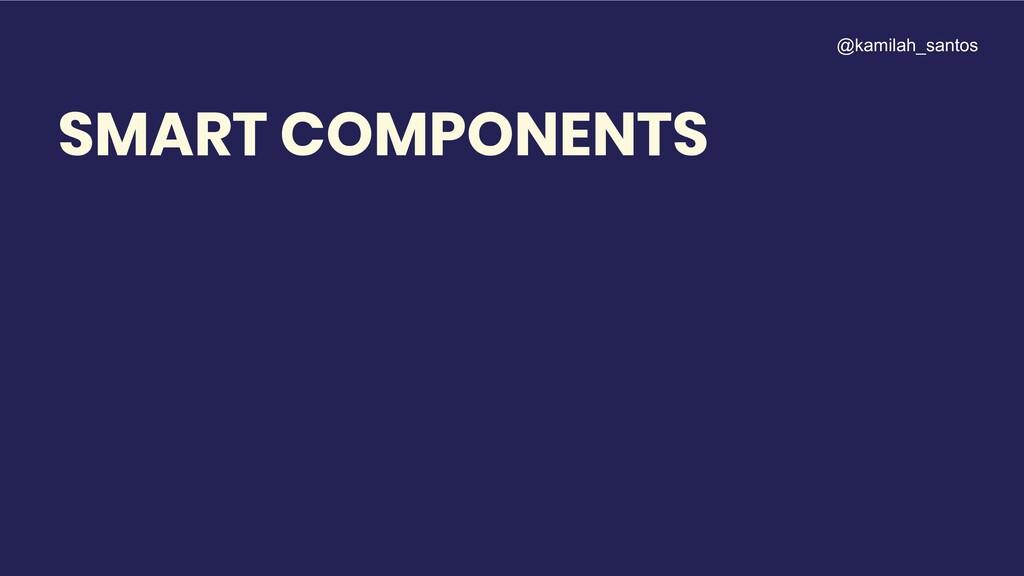 SMART COMPONENTS @kamilah_santos