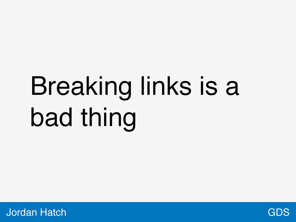 GDS Jordan Hatch Breaking links is a bad thing