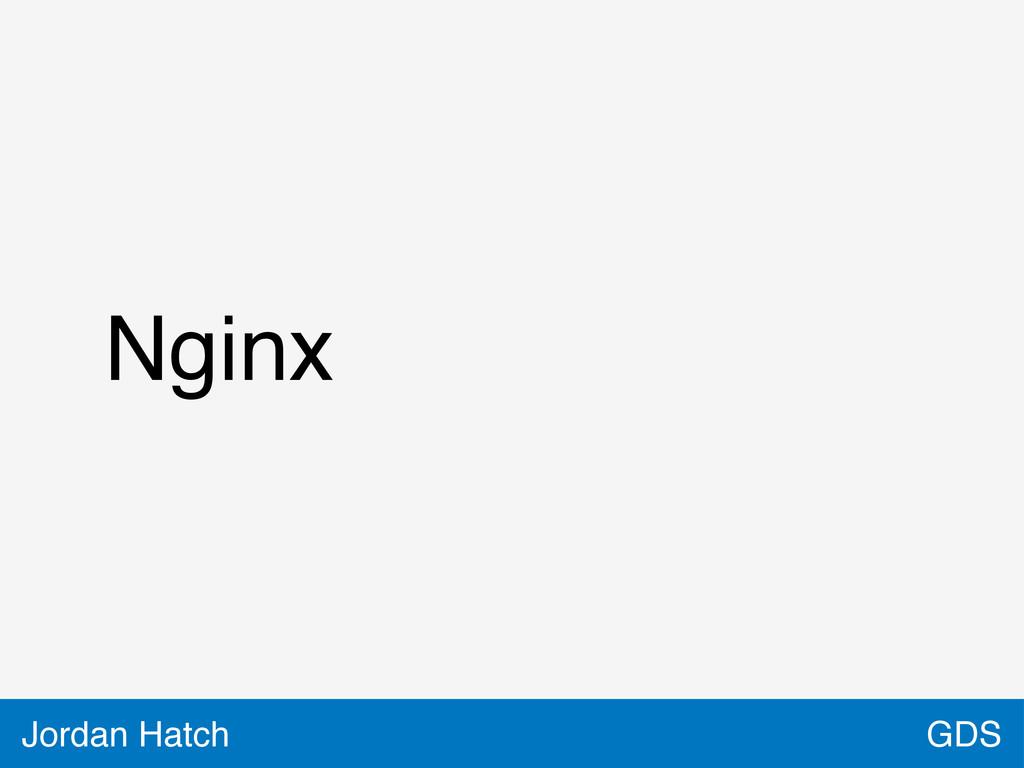 GDS Jordan Hatch Nginx
