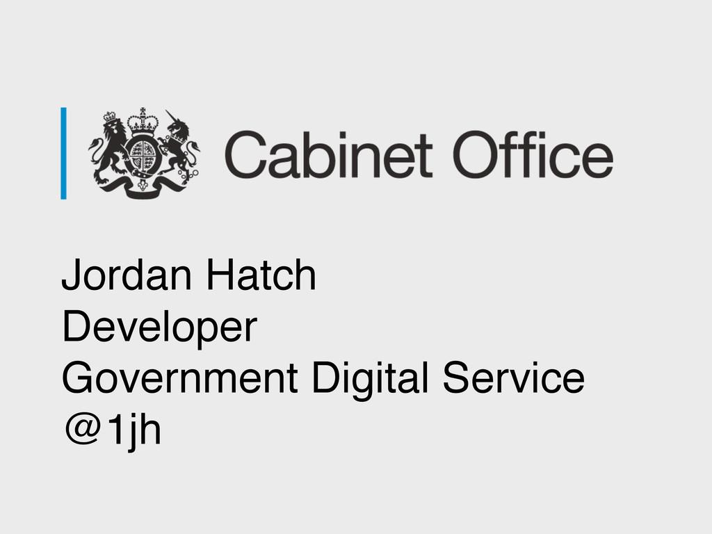 Jordan Hatch Developer Government Digital Servi...