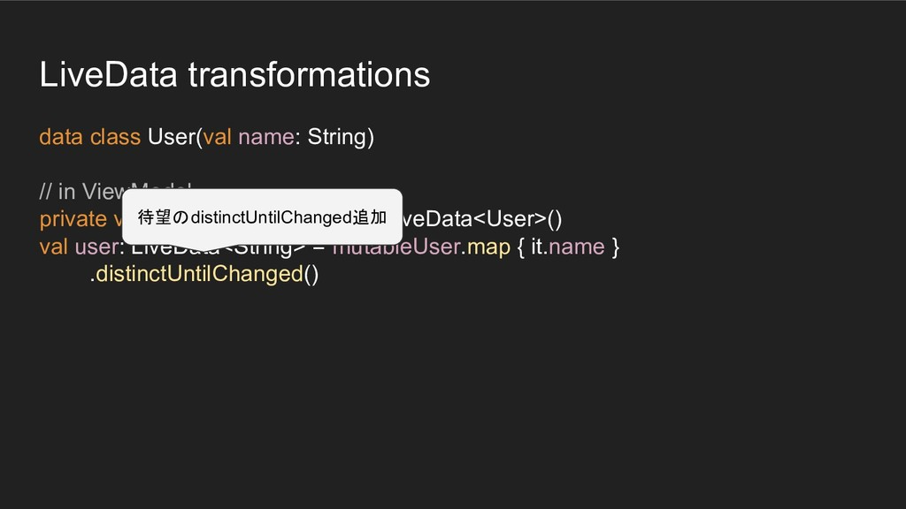 LiveData transformations data class User(val na...