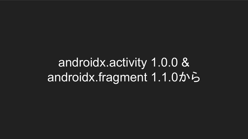 androidx.activity 1.0.0 & androidx.fragment 1.1...