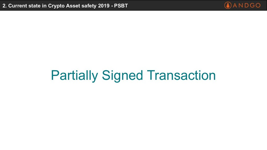 Partially Signed Transaction 2. Current state i...