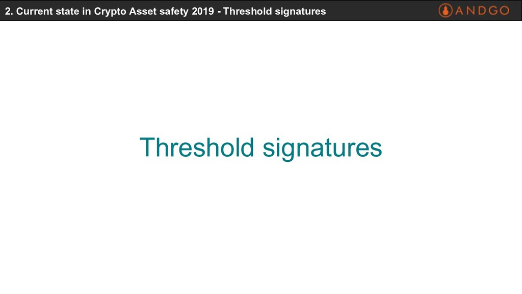 Threshold signatures 2. Current state in Crypto...