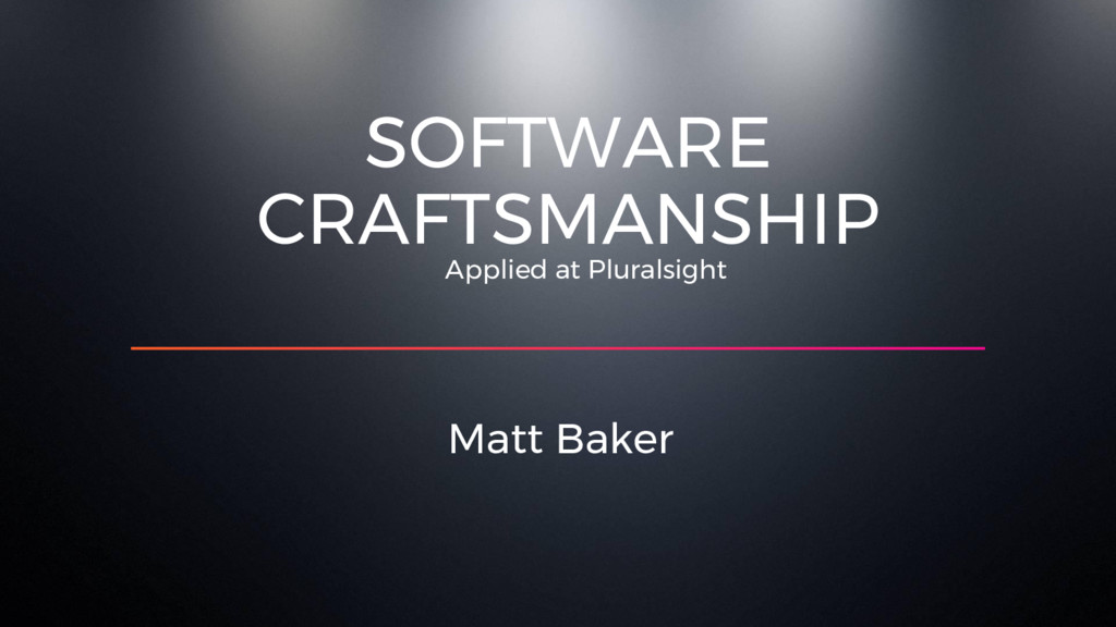 Applied at Pluralsight Matt Baker SOFTWARE CRAF...