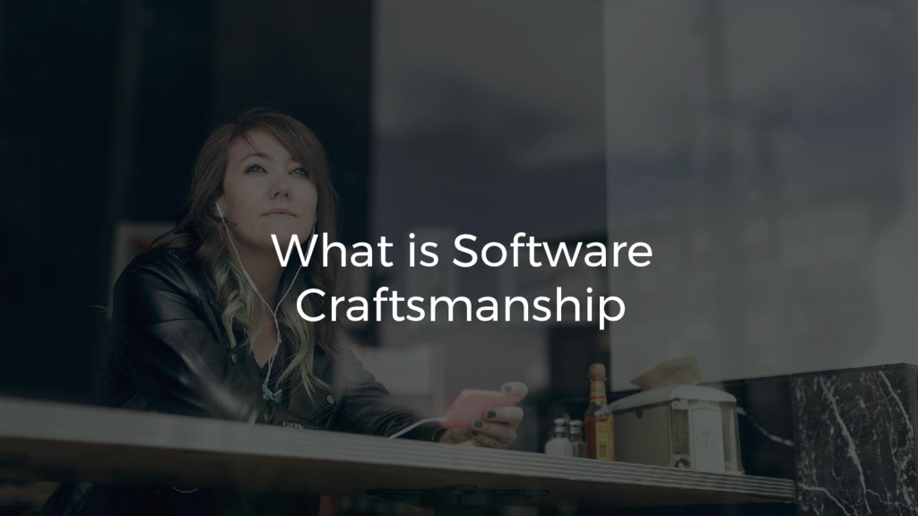 What is Software Craftsmanship
