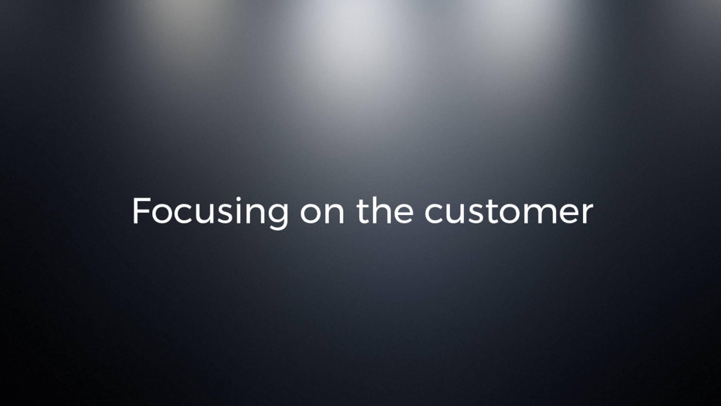 Focusing on the customer