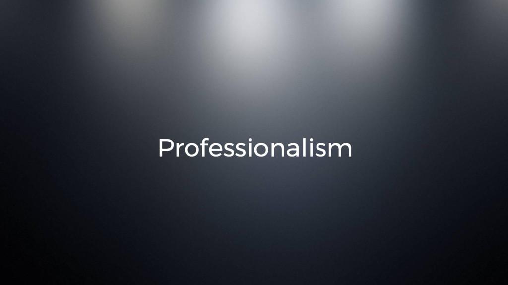Professionalism Professionalism