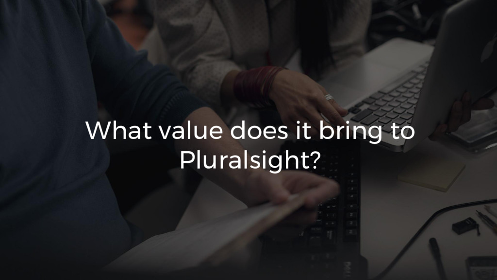 What value does it bring to Pluralsight?