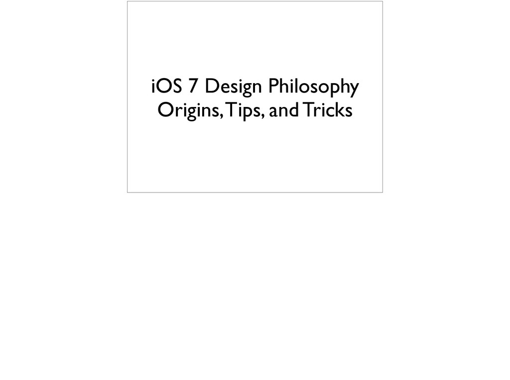 iOS 7 Design Philosophy Origins, Tips, and Tric...