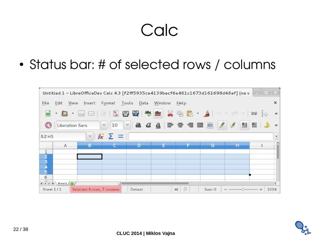 22 / 38 CLUC 2014 | Miklos Vajna Calc ● Status ...