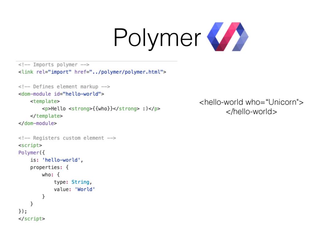 "Polymer <hello-world who=""Unicorn""> </hello-wor..."