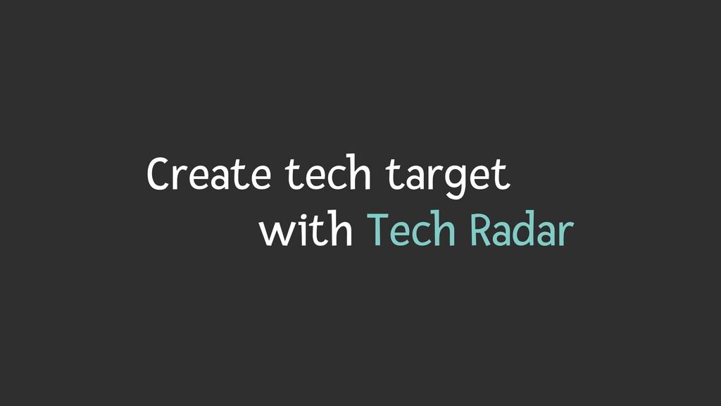 Create tech target   with Tech Radar