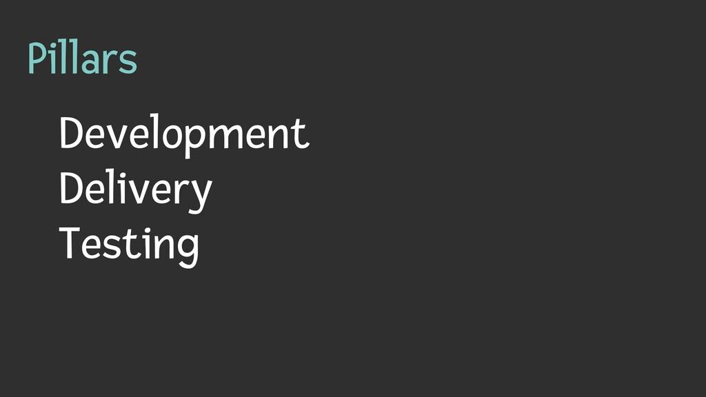 Pillars Development   Delivery   Testing