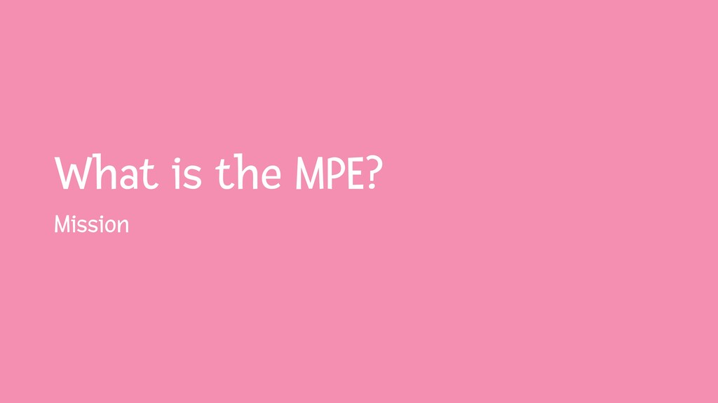 What is the MPE? Mission