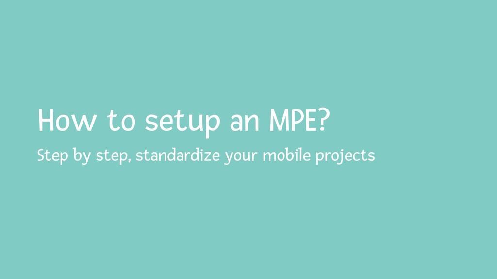 How to setup an MPE? Step by step, standardize ...