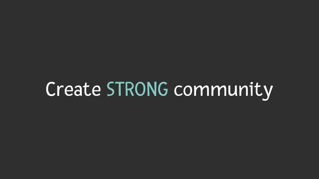 Create STRONG community