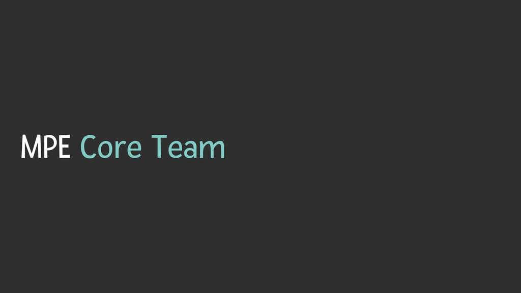 MPE Core Team