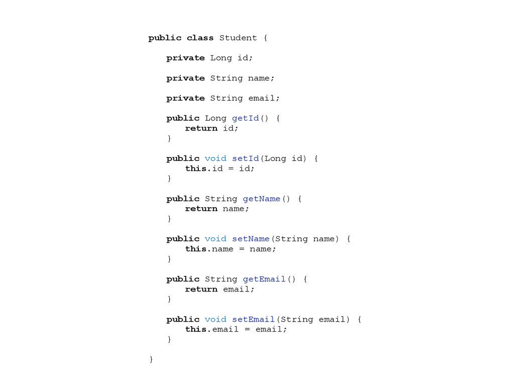 public class Student { private Long id; private...