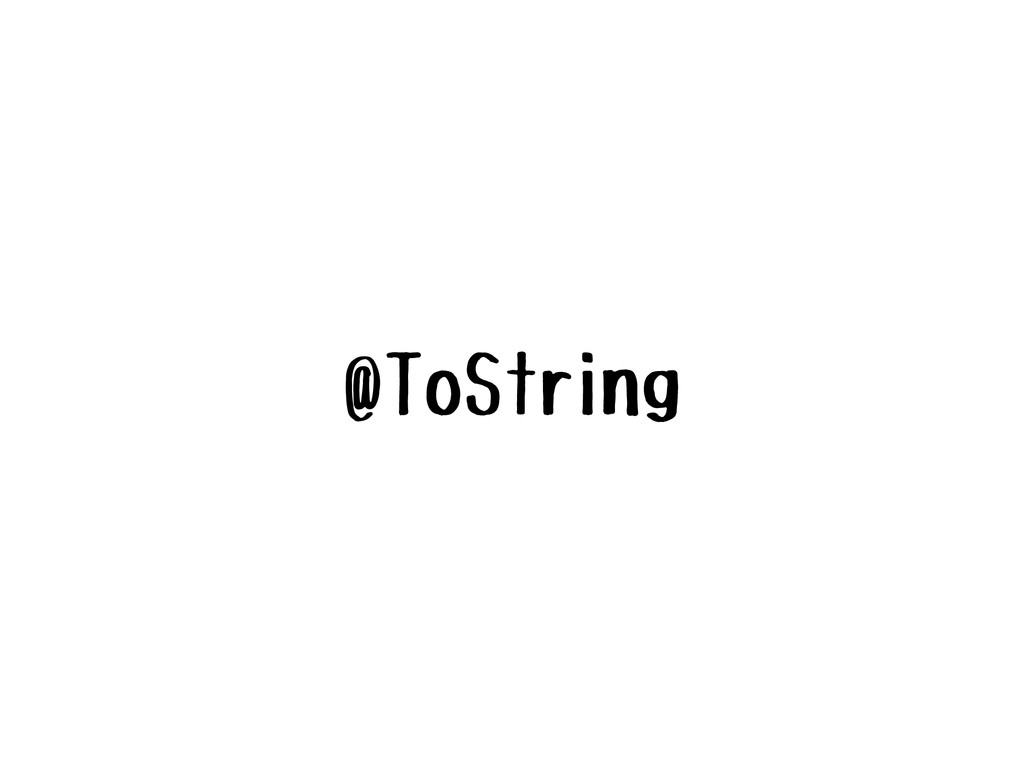 @ToString