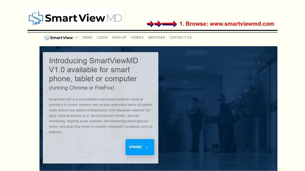 1. Browse: www.smartviewmd.com