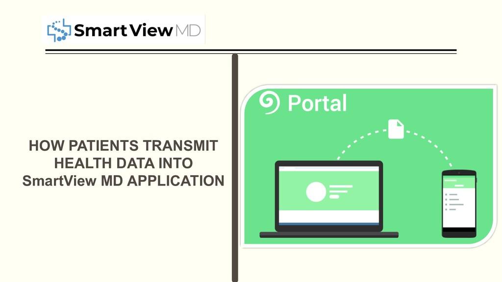 HOW PATIENTS TRANSMIT HEALTH DATA INTO SmartVie...